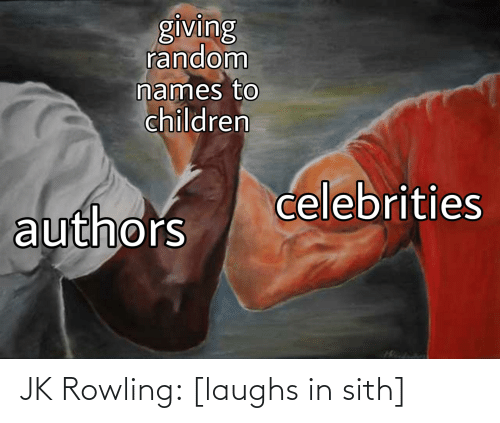rowling: JK Rowling: [laughs in sith]