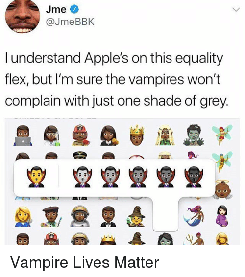 Flexing, Funny, and Shade: Jme  @JmeBBK  l understand Apple's on this equality  flex, but I'm sure the vampires won't  complain with just one shade of grey. Vampire Lives Matter