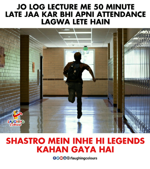 Gooo, Indianpeoplefacebook, and Legends: JO LOG LECTURE ME 50 MINUTE  LATE JAA KAR BHI APNI ATTENDANCE  LAGWA LETE HAIN  LAUGHING  SHASTRO MEIN INHE HI LEGENDS  KAHAN GAYA HA  GOOO/laughingcolours