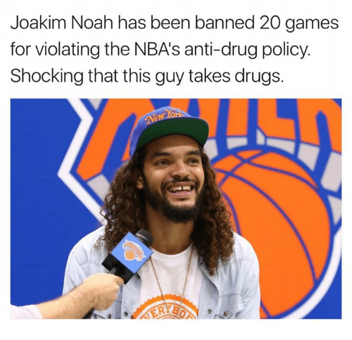 Joakim Noah: Joakim Noah has been banned 20 games  for violating the NBAs anti-drug policy.  Shocking that this guy takes drugs.