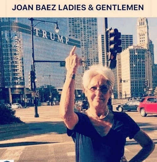 Memes, Trump, and 🤖: JOAN BAEZ LADIES &GENTLEMEN  TRUMP
