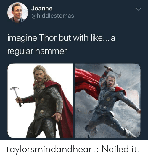 Target, Tumblr, and Blog: Joanne  @hiddlestomas  imagine Thor but with like...a  regular hammer taylorsmindandheart: Nailed it.