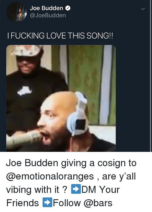 Joebudden: Joe Budden  @JoeBudden  I FUCKING LOVE THIS SONG!! Joe Budden giving a cosign to @emotionaloranges , are y'all vibing with it ? ➡️DM Your Friends ➡️Follow @bars