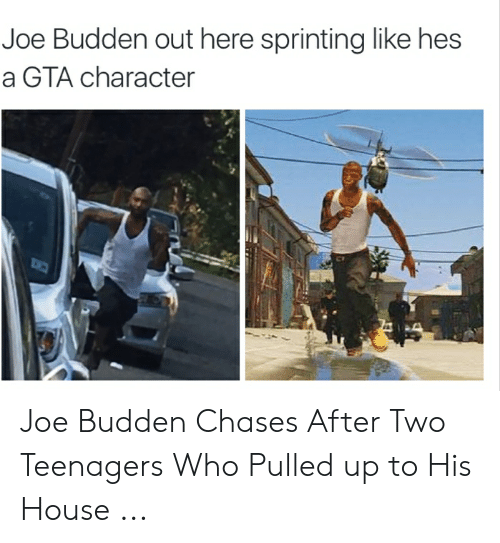 Joe Budden Memes: Joe Budden out here sprinting like hes  a GTA character Joe Budden Chases After Two Teenagers Who Pulled up to His House ...