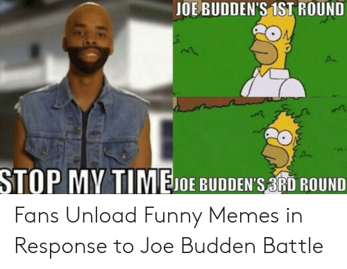 Joe Buddens: JOE BUDDEN'S 1ST ROUND  STOP MY TIMEJOE BUDDEN'S 3RD ROUND Fans Unload Funny Memes in Response to Joe Budden Battle
