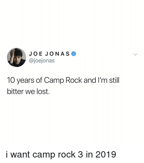 Lost, Relatable, and Camp Rock: JOE JONAS  @joejonas  10 years of Camp Rock and lI'm stil  bitter we lost. i want camp rock 3 in 2019