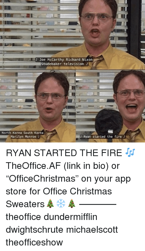 "Af, Christmas, and Fire: Joe McCarthy Richard Nixon  Studebaker television J  North Korea South Korea  Marilyn Monroe t  Ryan started the fire RYAN STARTED THE FIRE 🎶 TheOffice.AF (link in bio) or ""OfficeChristmas"" on your app store for Office Christmas Sweaters🎄❄️🎄 ———— theoffice dundermifflin dwightschrute michaelscott theofficeshow"