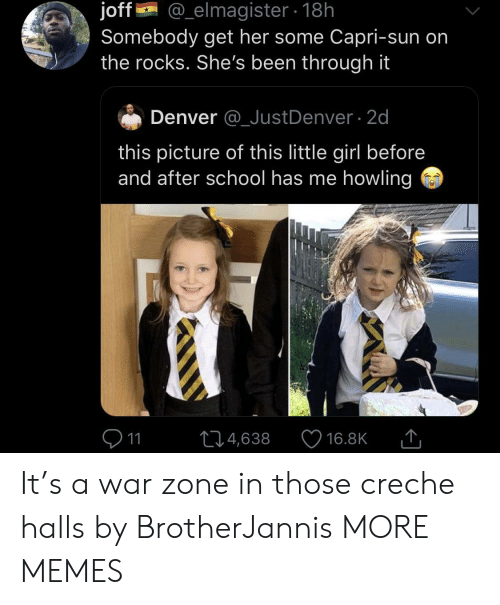 before and after: joff  Somebody get her some Capri-sun on  the rocks. She's been through it  @_elmagister18h  Denver @_JustDenver 2d  this picture of this little girl before  and after school has me howling  11  L14,638  16.8K It's a war zone in those creche halls by BrotherJannis MORE MEMES