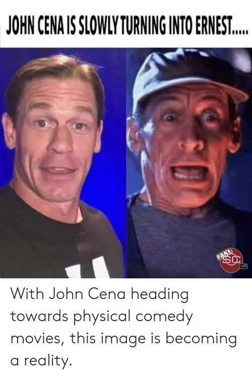 Slowly: JOHN CENA IS SLOWLY TURNING INTO ERNEST...  FAKE  HD With John Cena heading towards physical comedy movies, this image is becoming a reality.