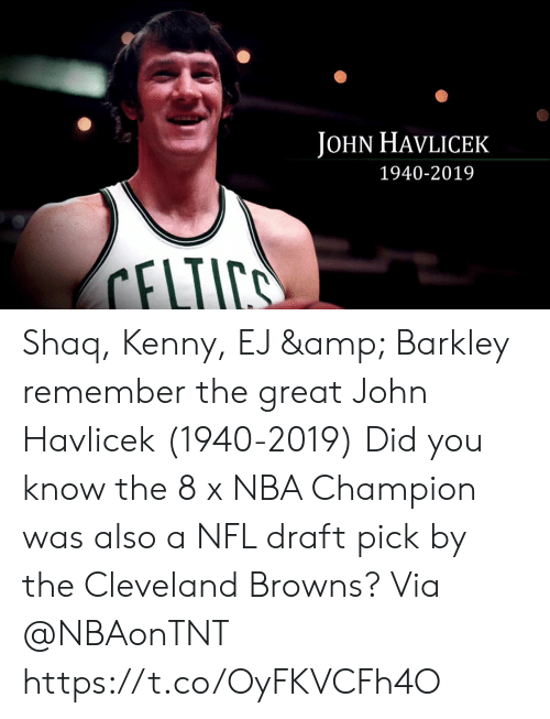 esmemes.com: JOHN HAVLICEK  1940-2019  ELIICS Shaq, Kenny, EJ & Barkley remember the great John Havlicek (1940-2019)  Did you know the 8 x NBA Champion was also a NFL draft pick by the Cleveland Browns?   Via @NBAonTNT   https://t.co/OyFKVCFh4O