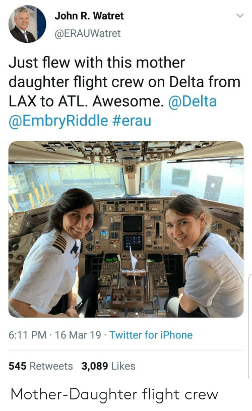 Iphone, Twitter, and Delta: John R. Watret  @ERAUWatret  Just flew with this mother  daughter flight crew on Delta from  LAX to ATL. Awesome. @Delta  @EmbryRiddle #era u  8.0  6:11 PM 16 Mar 19 Twitter for iPhone  545 Retweets 3,089 Likes Mother-Daughter flight crew