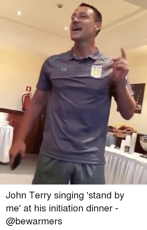 initiation: John Terry singing 'stand by me' at his initiation dinner - @bewarmers