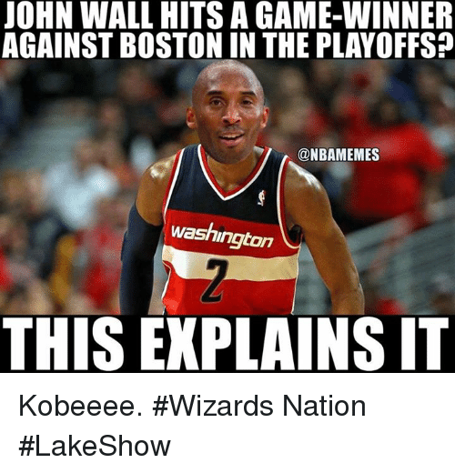Game Winner: JOHN WALL HITS A GAME-WINNER  AGAINST BOSTON IN THE PLAYOFFS  @NBAMEMES  washington  THIS EXPLAINS IT Kobeeee. #Wizards Nation #LakeShow