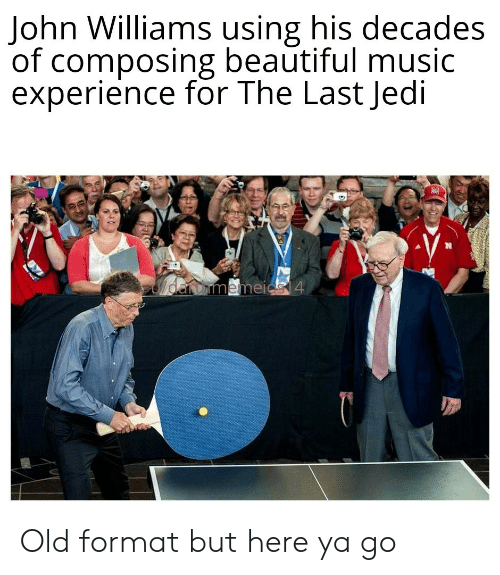 Jedi: John Williams using his decades  of composing beautiful music  experience for The Last Jedi  daromemeic 4 Old format but here ya go