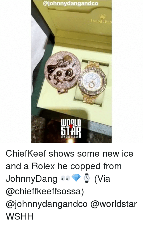 Memes, Worldstar, and Wshh: @johnnydangandco  @WORLDSTAR ChiefKeef shows some new ice and a Rolex he copped from JohnnyDang 👀💎⌚️ (Via @chieffkeeffsossa) @johnnydangandco @worldstar WSHH