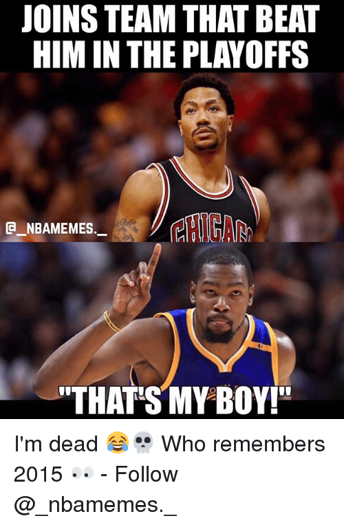 "Memes, That's My Boy, and Boy: JOINS TEAM THAT BEAT  HIM IN THE PLAYOFFS  CHICA  E NBAMEMES,  THAT'S MY BOY!"" I'm dead 😂💀 Who remembers 2015 👀 - Follow @_nbamemes._"