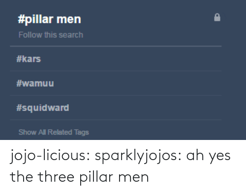 Jojo: jojo-licious: sparklyjojos:  ah yes the three pillar men