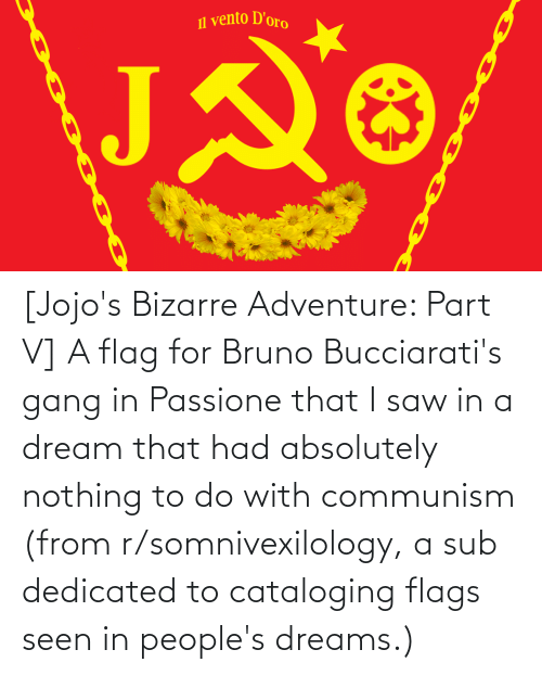 dedicated: [Jojo's Bizarre Adventure: Part V] A flag for Bruno Bucciarati's gang in Passione that I saw in a dream that had absolutely nothing to do with communism (from r/somnivexilology, a sub dedicated to cataloging flags seen in people's dreams.)