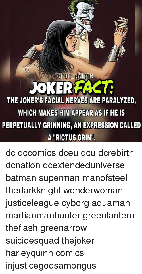 """Grinning: JOKE REACT  THE JOKER'S FACIAL NERVES ARE PARALYZED  WHICH MAKES HIM APPEAR AS IF HE IS  PERPETUALLY GRINNING, AN EXPRESSION CALLED  A """"RICTUS GRIN"""". dc dccomics dceu dcu dcrebirth dcnation dcextendeduniverse batman superman manofsteel thedarkknight wonderwoman justiceleague cyborg aquaman martianmanhunter greenlantern theflash greenarrow suicidesquad thejoker harleyquinn comics injusticegodsamongus"""