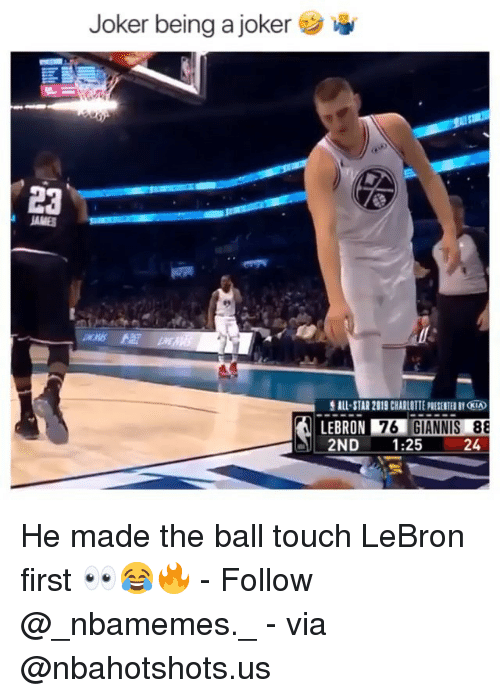 Charlotte: Joker being a joker  ALL-STAR 2019 CHARLOTTE PRESENTED BY KIA  LEBRON 76  2ND1:25  24 He made the ball touch LeBron first 👀😂🔥 - Follow @_nbamemes._ - via @nbahotshots.us