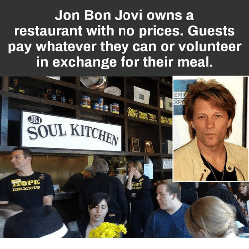 bon jovi: Jon Bon Jovi owns a  restaurant with no prices. Guests  pay whatever they can or volunteer  in exchange for their meal  ER  JBJ  SOUL KITCHE  PE  DELICIOUS