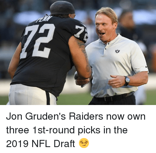 Nfl, NFL Draft, and Raiders: Jon Gruden's Raiders now own three 1st-round picks in the 2019 NFL Draft  😏