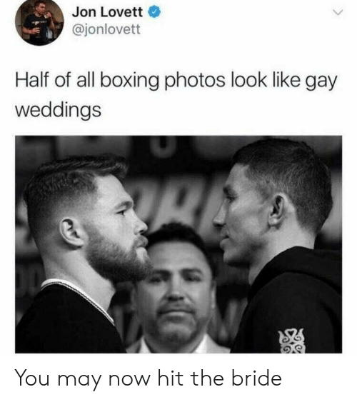 Boxing: Jon Lovett  @jonlovett  Half of all boxing photos look like gay  weddings You may now hit the bride