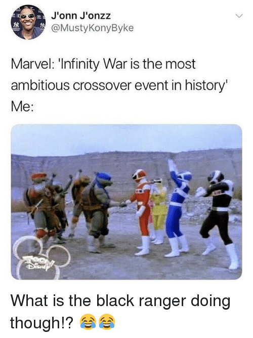 """Memes, Black, and History: J'onn J'onzz  @MustyKonyByke  Marvel: Infinity War is the most  ambitious crossover event in history""""  Me: What is the black ranger doing though!? 😂😂"""