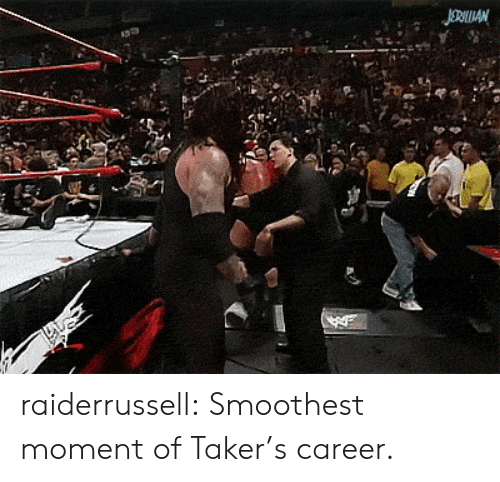 Taker: JORAN raiderrussell:  Smoothest moment of Taker's career.
