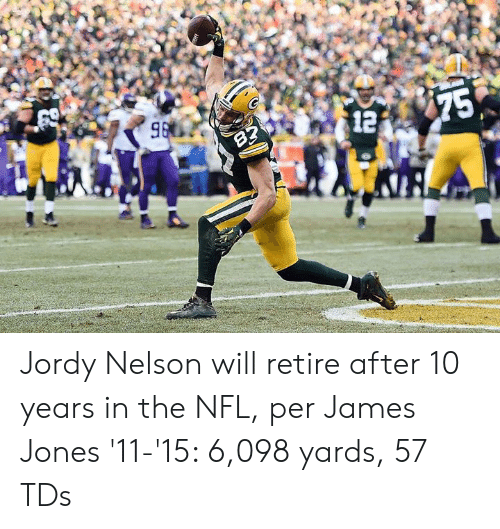 nelson: Jordy Nelson will retire after 10 years in the NFL, per James Jones  '11-'15: 6,098 yards, 57 TDs