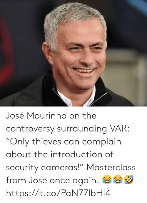 "Soccer, José Mourinho, and Once: José Mourinho on the controversy surrounding VAR: ""Only thieves can complain about the introduction of security cameras!""   Masterclass from Jose once again. 😂😂🤣 https://t.co/PaN77IbHI4"