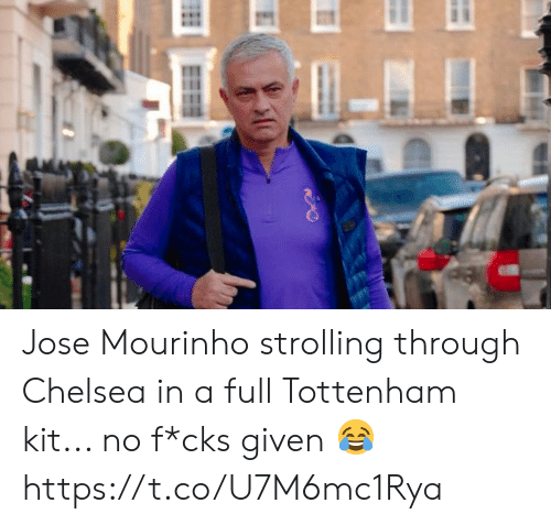 tottenham: Jose Mourinho strolling through Chelsea in a full Tottenham kit... no f*cks given 😂 https://t.co/U7M6mc1Rya