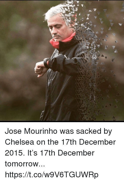 Chelsea, Soccer, and Tomorrow: Jose Mourinho was sacked by Chelsea on the 17th December 2015.   It's 17th December tomorrow... https://t.co/w9V6TGUWRp