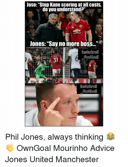 "Advice, Football, and Memes: Jose: ""Stop Kane scoring at all costs,  do you understand?""  Jones: ""Say no more bosS..""  instatroll  football  31  ˋ影  football Phil Jones, always thinking 😂👏 OwnGoal Mourinho Advice Jones United Manchester"