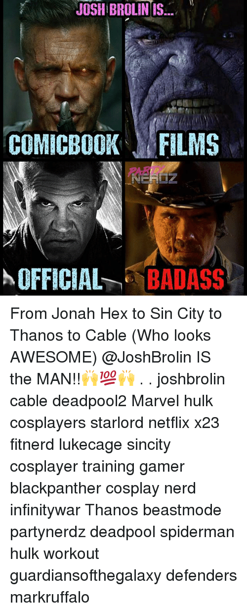 cosplayers: JOSH BROLIN IS  COMICBOOK FILMS  OFFICIA -BADASS From Jonah Hex to Sin City to Thanos to Cable (Who looks AWESOME) @JoshBrolin IS the MAN!!🙌💯🙌 . . joshbrolin cable deadpool2 Marvel hulk cosplayers starlord netflix x23 fitnerd lukecage sincity cosplayer training gamer blackpanther cosplay nerd infinitywar Thanos beastmode partynerdz deadpool spiderman hulk workout guardiansofthegalaxy defenders markruffalo