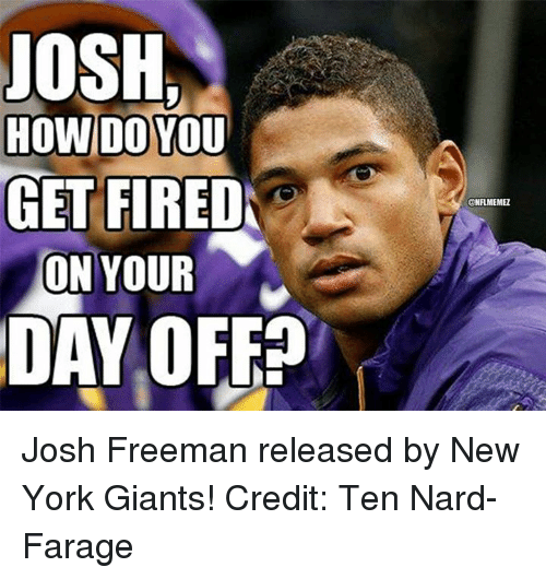 Nards: JOSH,  HOW DO YOU  GET FIRED  ON YOUR  DAY OFF?  ONFLIMEMEL Josh Freeman released by New York Giants! Credit: Ten Nard-Farage