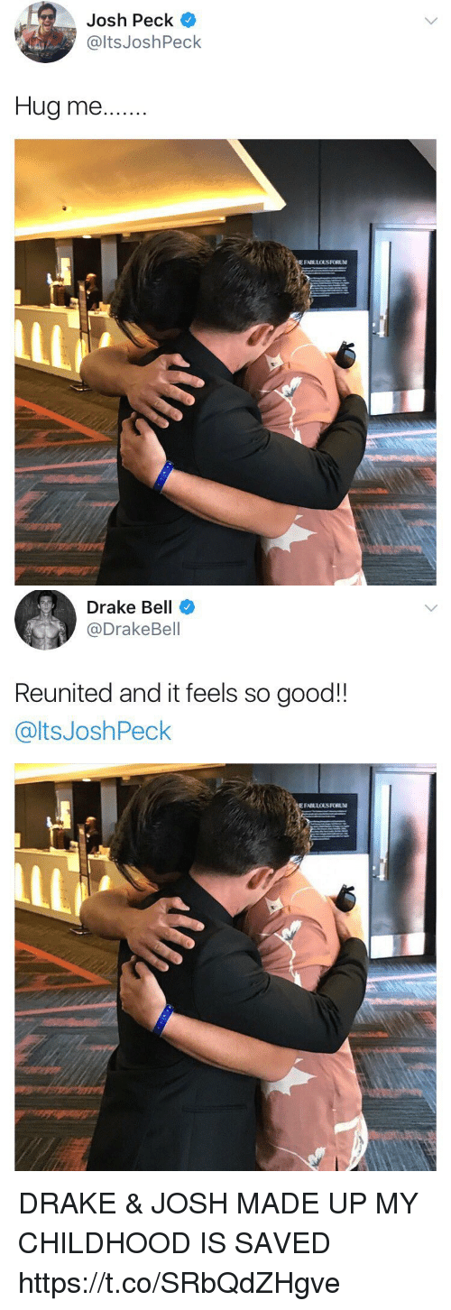 Drake, Drake Bell, and Josh Peck: Josh Peck  @ltsJoshPeck  Hug me..  E FABLLOUS FORUM   Drake Bell  @DrakeBell  Reunited and it feels so good!!  @ltsJoshPeck DRAKE & JOSH MADE UP MY CHILDHOOD IS SAVED https://t.co/SRbQdZHgve