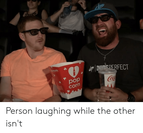 Corn, Person, and Coca: Jp DUDERERFECT  рop  corn  CocA Person laughing while the other isn't