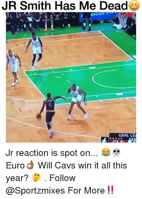 Cavs, J.R. Smith, and Memes: JR Smith Has Me Deade  CAVS LE Jr reaction is spot on... 😂💀 Euro👌🏾 Will Cavs win it all this year? 🤔 . Follow @Sportzmixes For More‼️