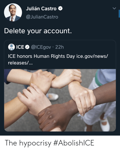 News, Espanol, and Hypocrisy: Julián Castro  @JulianCastro  Delete your account.  ICE O @ICEgov · 22h  ICE  ICE honors Human Rights Day ice.gov/news/  releases/... The hypocrisy #AbolishICE