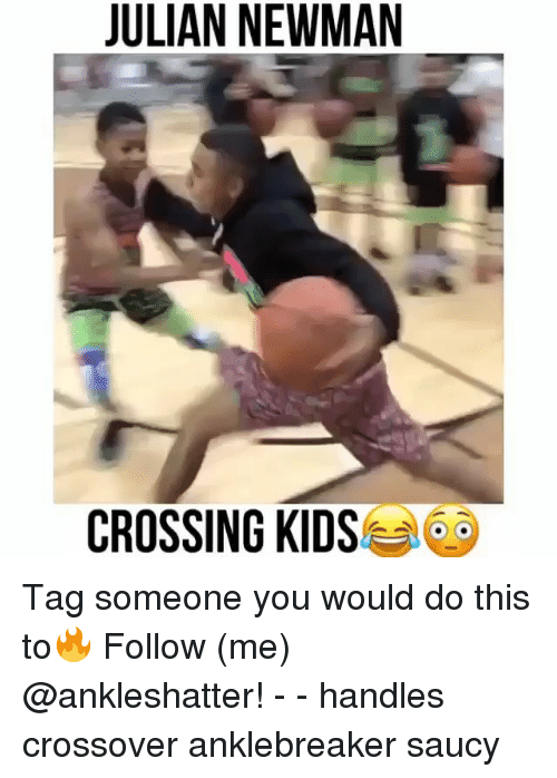 Newman: JULIAN NEWMAN  CROSSING KIDS Tag someone you would do this to🔥 Follow (me) @ankleshatter! - - handles crossover anklebreaker saucy