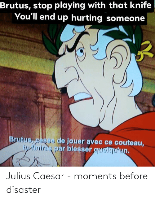 History, Julius Caesar, and Caesar: Julius Caesar - moments before disaster