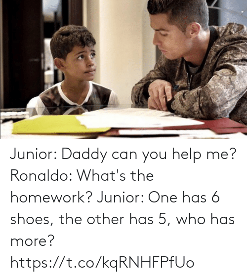 daddy: Junior: Daddy can you help me?  Ronaldo: What's the homework?   Junior: One has 6 shoes, the other has 5, who has more? https://t.co/kqRNHFPfUo