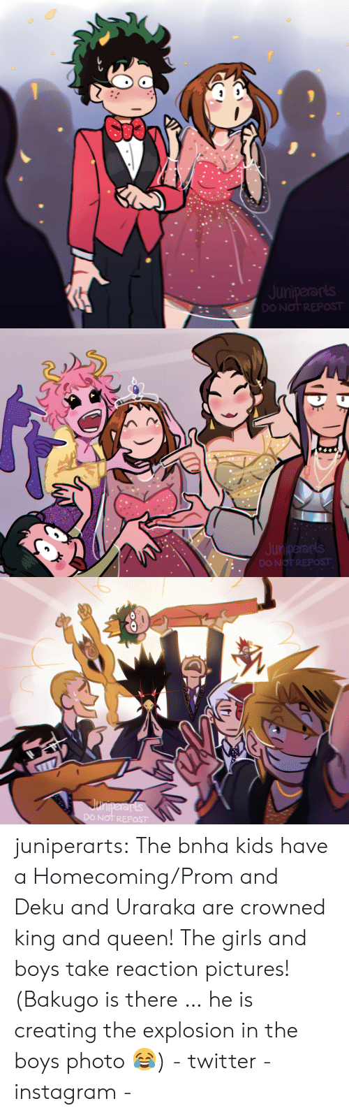 Girls, Instagram, and Taken: Juniperanls  DO Not REPOST   NOT REPOST juniperarts:  The bnha kids have a Homecoming/Prom and Deku and Uraraka are crowned king and queen! The girls and boys take reaction pictures! (Bakugo is there … he is creating the explosion in the boys photo 😂) - twitter - instagram -