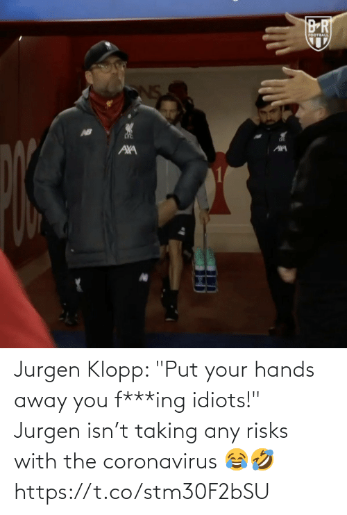 "Any: Jurgen Klopp: ""Put your hands away you f***ing idiots!"" Jurgen isn't taking any risks with the coronavirus 😂🤣 https://t.co/stm30F2bSU"