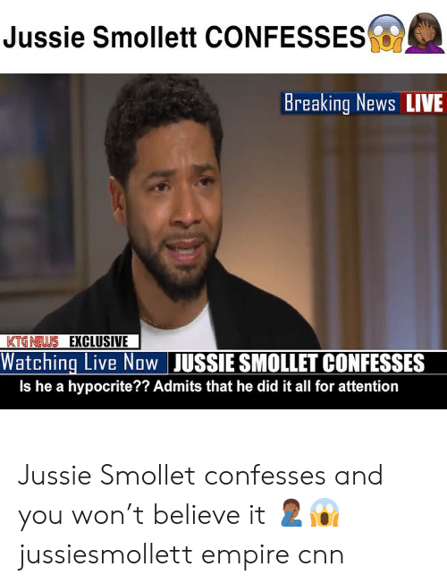 cnn.com, Empire, and Memes: Jussie Smollett CONFESSES  Breaking News LIVE  KTGNEWS EXCLUSIVE  Watching Live Now JUSSIE SMOLLET CONFESSES  Is he a hypocrite?? Admits that he did it all for attention Jussie Smollet confesses and you won't believe it 🤦🏾‍♂️😱 jussiesmollett empire cnn