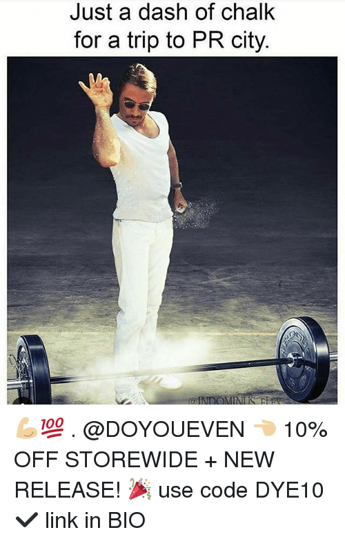 Gym, Link, and New Release: Just a dash of chalk  for a trip to PR city 💪🏼💯 . @DOYOUEVEN 👈🏼 10% OFF STOREWIDE + NEW RELEASE! 🎉 use code DYE10 ✔️ link in BIO