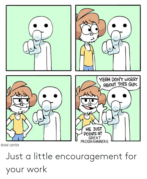 Just A: Just a little encouragement for your work