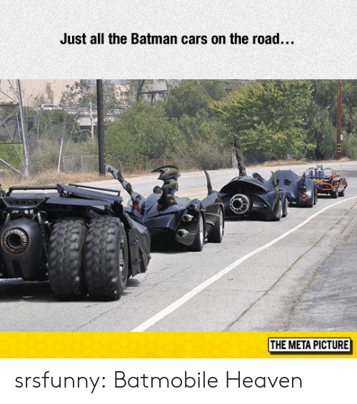 the batman: Just all the Batman cars on the road...  THE META PICTURE srsfunny:  Batmobile Heaven