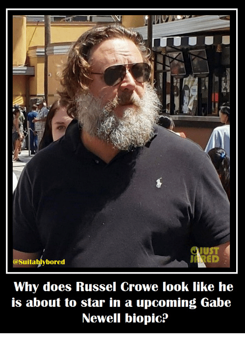 Star, Biopic, and Gabe Newell: JUST  ARED  Suitablybored  Why does Russel Crowe look like he  Is about to Star in a upcoming Gabe  Newell biopic?